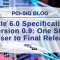 Le PCIe 6.0 passe en version 0.9, ultime étape avant sa finalisation